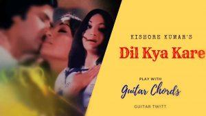 Dil Kya Kare Guitar Chords