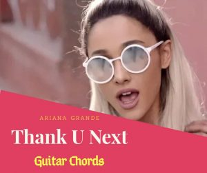 Read more about the article Ariana Grande: Thank U Next Guitar Chords