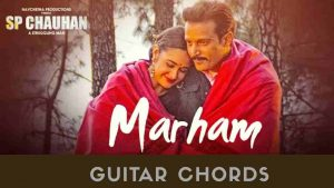 Read more about the article MARHAM GUITAR CHORDS | SP CHAUHAN | SONU NIGAM
