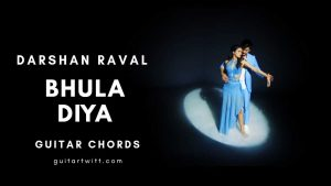 Read more about the article Bhula Diya Guitar Chords – Darshan Raval  