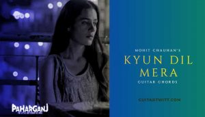 Read more about the article Kyun Dil Mera Guitar Chords | Mohit Chauhan | Paharganj