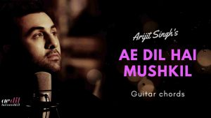 Read more about the article Ae Dil Hai Mushkil Guitar Chords | Arijit Singh
