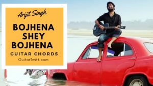 Read more about the article Bojhena Shey Bojhena Guitar Chords | Title Track | Arijit Singh