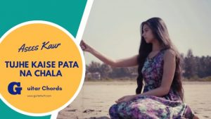 Read more about the article Tujhe Kaise Pata Na Chala Guitar Chords | Meet Bros. ft. Asees Kaur |