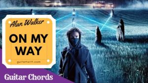 Read more about the article Alan Walker, Sabrina Carpenter & Farruko- On My Way Guitar Chords