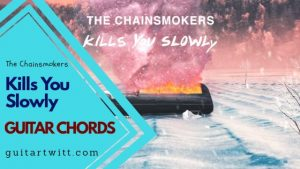 Read more about the article Kills You Slowly Guitar Chords by The Chainsmokers