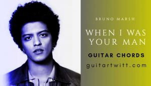 Read more about the article When I Was Your Man Guitar Chords By Bruno Mars