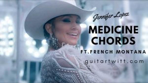 Read more about the article Medicine Guitar Chords By Jennifer Lopez & French Montana
