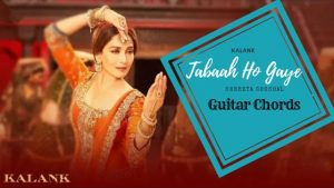 Read more about the article Kalank: Tabaah Ho Gaye Guitar Chords by Shreya Ghoshal