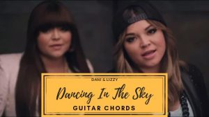 Read more about the article Dancing In The Sky Chords by Dani & Lizzy