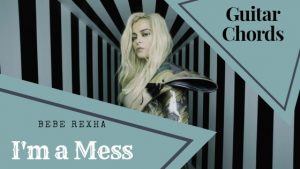 Read more about the article IM A MESS CHORDS by Bebe Rexha