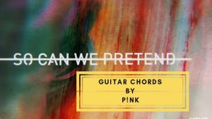 Read more about the article Pink: Can We Pretend Guitar Chords