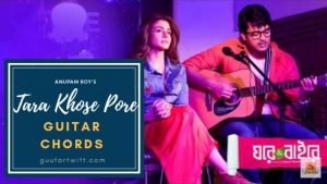 Read more about the article Tara Khose Pore Guitar Chords | Ghare and Baire | Anupam Roy