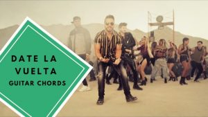 Read more about the article Luis Fonsi, Sebastian Yatra, Nicky Jam: Date La Vuelta Guitar Chords