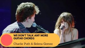 Read more about the article We Don't Talk Any More Guitar Chords by Charlie Puth & Selena Gomez