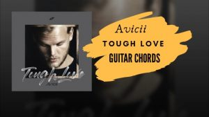 Read more about the article Avicii – Tough Love Guitar Chords ft. Agnes & Vargas & Lagola