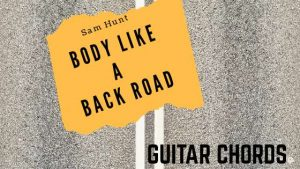 Read more about the article Sam Hunt – Body Like a Back Road Chords