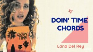 Read more about the article Lana Del Rey – Doin Time Chords with Strumming
