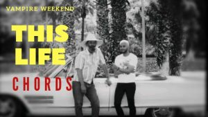 Read more about the article Vampire Weekend – This Life Chords