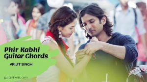 Read more about the article Arijit Singh- Phir Kabhi Guitar Chords | M.S. Dhoni – The Untold Story