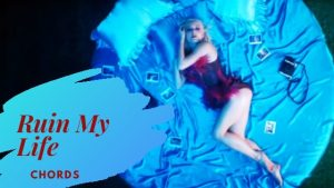 Read more about the article Zara Larsson – Ruin My Life Chords with Lyrics