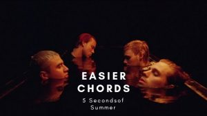 Read more about the article 5 Seconds of Summer – Easier Chords