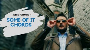 Read more about the article Eric Church – Some of It Guitar Chords