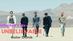 Read more about the article Why Don't We – Unbelievable Guitar Chords