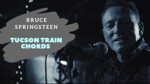 Read more about the article Bruce Springsteen – Tucson Train Chords