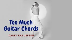 Read more about the article Carly Rae Jepsen – Too Much Guitar Chords