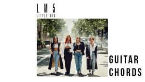 Read more about the article Told You So Chords by Little Mix