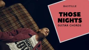 Those Nights Guitar Chords by Bastille