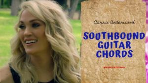 Southbound Guitar Chords by Carrie Underwood