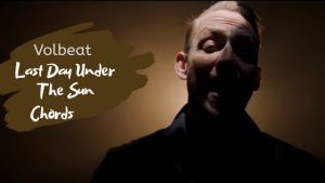 Volbeat – Last Day Under The Sun Chords