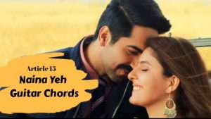 Read more about the article ARTICLE 15 – Naina Yeh Guitar Chords by Yasser Desai