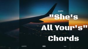 Read more about the article Loote – She's All Your's Chords