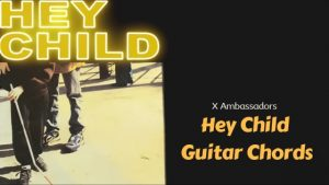 Read more about the article X Ambassadors – Hey Child Guitar Chords