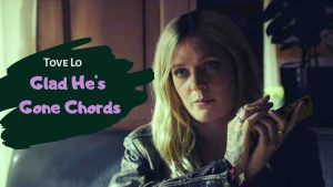Tove Lo – Glad He's Gone Chords
