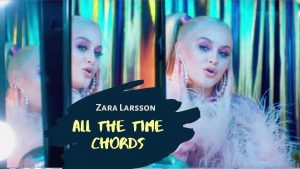 Read more about the article Zara Larsson – All The Time Chords