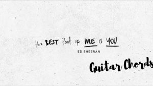 Read more about the article Ed Sheeran – Best Part Of Me Chords feat. YEBBA