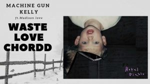 Read more about the article Machine Gun Kelly – Waste Love Chords ft. Madison Love