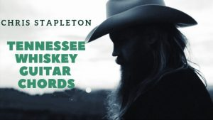 Read more about the article Chris Stapleton – Tennessee Whiskey Chords