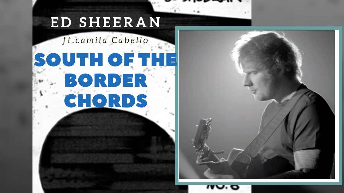 Read more about the article Ed Sheeran – South of the Border Chords ft. Camila Cabello