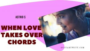 Read more about the article Astrid S – When Love Takes Over Chords ( Acoustic Cover)
