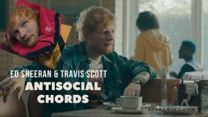 Read more about the article Ed Sheeran & Travis Scott – Antisocial Chords