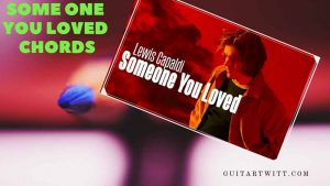 Read more about the article Lewis Capaldi – Someone You Loved Chords(Easy)