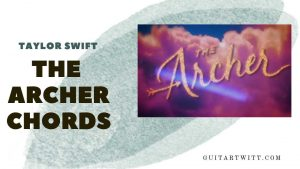 Read more about the article Taylor Swift – The Archer Chords