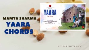 Read more about the article Mamta Sharma – Yaara Chords