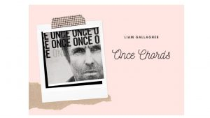Read more about the article Liam Gallagher – Once Chords