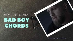 Brantley Gilbert – Bad Boy Chords